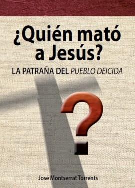 ¿Quién mató a Jesús? La patraña del pueblo deicida