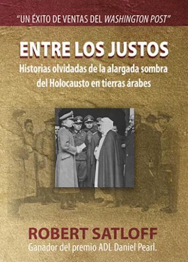 ENTRE LOS JUSTOS. HISTORIAS OLVIDADAS DE LA ALARGADA SOMBRA DEL HOLOCAUSTO EN TIERRAS ÁRABES