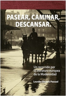 PASEAR, CAMINAR DESCANSAR. UN RECORRIDO POR LA LITERATURA EUROPEA DE LA MODERNIDAD. (NOVEDAD)