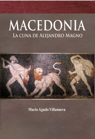 MACEDONIA: LA CUNA DE ALEJANDRO MAGNO