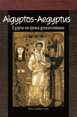 NOVEDAD: AIGYPTOS-AEGYPTUS. Egipto en época grecorromana
