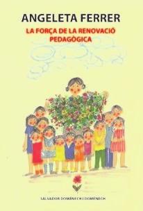 ANGELETA FERRER La força de la renovació pedagògica.
